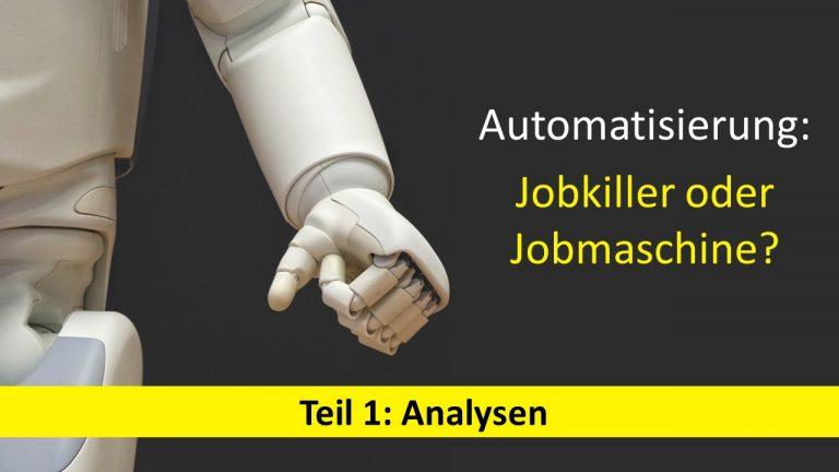 Automatisierung: Jobkiller oder Jobmaschine – Teil 1: Analysen