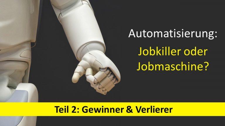 Automatisierung: Jobkiller oder Jobmaschine? – Teil 2: Gewinner & Verlierer